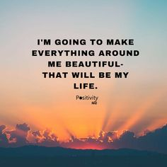 I am going to make everything around me beautiful - that will be my life. #positivitylife. #upliftingyourspirit