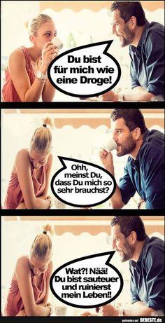 Du bist für mich wie eine Droge! | Lustige Bilder, Sprüche, Witze, echt lustig