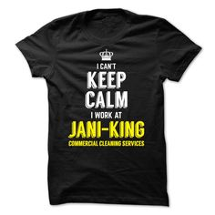 I Can't Keep Calm, I Work At JANI KING T-Shirts, Hoodies. Check Price Now ==► https://www.sunfrog.com/LifeStyle/I-Cant-Keep-Calm-I-Work-At-JANI-KING.html?id=41382