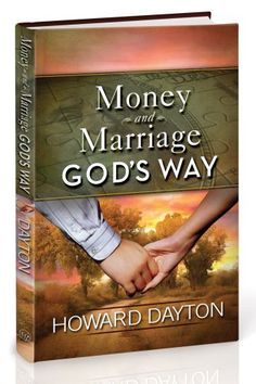 A word from the author of Money and Marriage God's Way, Howard Dayton