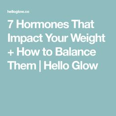 7 Hormones That Impact Your Weight + How to Balance Them | Hello Glow