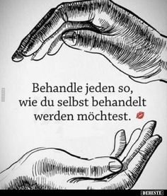 Behandle jeden so, wie du selbst behandelt werden.. Gym Games For Kids, Never Regret, Everything About You, We Are Family, Love Me Quotes, Albert Einstein, Stress Management, Positive Thoughts, Inspirational Quotes