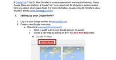 A GoogleTrek™ (by Dr. Alice Christie) is a unique approach to teaching and learning.  Using Google Maps as a platform, a GoogleTrek™ is an opportunity for students to explore content from any subject, at any grade level.  For more information, please review Dr. Christie's site or email her direc...