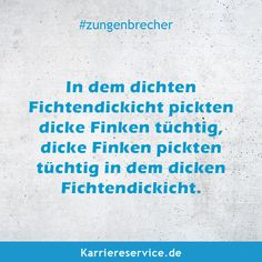 Witziger Zungenbrecher Funny tongue twister: In the dense spruce thicket thick finches pecked, thick finches pecking efficiently in the thick Funny Tongue Twisters, Riddles Logic, Workout Humor, Haha, Language, Lettering, Thoughts, Quotes, Fun Sayings