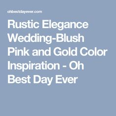 Rustic Elegance Wedding-Blush Pink and Gold Color Inspiration - Oh Best Day Ever