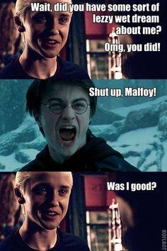 Shut up Malfoy!