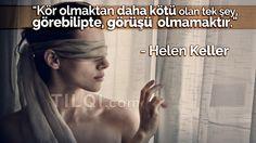 """""""Kör olmaktan daha kötü olan tek şey, görebilipte, görüşü olmamaktır."""" - Helen Keller"""