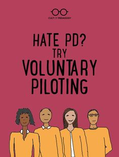 Hate PD? Try Voluntary Piloting. - This teacher-led model for professional development is a formula for deep, reflective learning and long-lasting change. Read how one group of teachers did it.