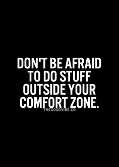 Do stuff outside your comfort zone... motivational quote
