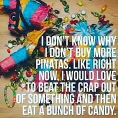 Just for my mental health but no good for my diet.... Maybe filled with confetti & $50!!