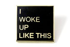 Pin for Later: 20 Flawless Gifts For Beyoncé Fans Gold Metal Pin PinTrill I Woke Up Like This Pin ($12)