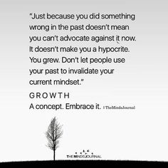 """""""Just because you did something wrong in the past doesn't mean you can't advocate against it now. It doesn't make you a hypocrite. Don't let people use your past to invalidate your current mindset."""" GROWTH A concept. Past Quotes, Now Quotes, True Quotes, Quotes To Live By, Qoutes, Dream Quotes, Daily Quotes, Inspirational Words Of Wisdom, Words Of Wisdom Quotes"""
