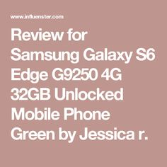 Review for Samsung Galaxy S6 Edge G9250 4G 32GB Unlocked Mobile Phone Green by Jessica r.