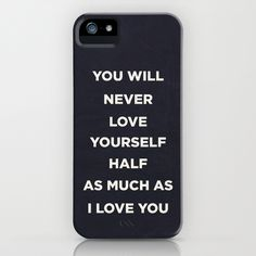 You'll never love yourself half as much as I love you. iPhone Case