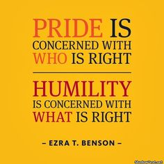 Quotes About Arrogance | Quote About Ego 9: Pride is concerned with who is right. Humility is ...