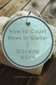 How To Count Rows in Garter and Stocking Stitch | If you have trouble wrapping your head around counting and keeping track of your rows when knitting, click through to read this blog post now. It explains exactly how to do it for garter and stocking stitch, plus handy hints to help you keep track whilst you work!