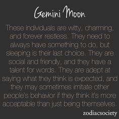 Moon In Gemini There is no such thing as a conversation - exchanges are more like debates when Mercury opposes Pluto. Keep things on a friendly level today. The Moon squares Neptune tonight and emotions take on a life of their own. In other words, it isn't the best night for romance.