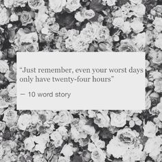 Even your worst days have only 24 hours//