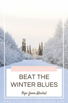 How to help your kids beat the winter blues using tips from Alaskans!
