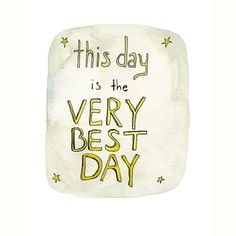 The Very Best Day - New Years Resolutions / Reminders Series - Quote Art Print - Home Decor - Inspirational Art - Newlywed Gift Idea via Etsy Good Day Quotes, Quote Of The Day, Quotes To Live By, Awesome Quotes, Art Prints Quotes, Art Quotes, Quote Art, Life Quotes, Lyric Quotes