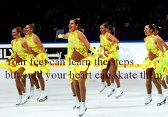Your feet can learn the steps, but only your heart can skate them.