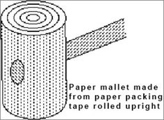"DIY Paper mallet. ""I know of a pewtersmith who happily spent $400.00 for an old paper mallet & said it paid for itself in a week."" ♦♦♦ ""You can make your own: get the widest water based glue packing tape you can, run the tape over a wet sponge and roll it up as tightly as you can, rolling and packing it down until you have a solid roll about 2"" across. Let it dry, drill a hole & insert a handle."""