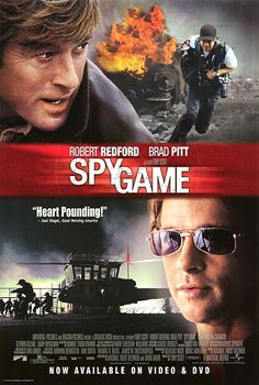 Spy Game  Story telling at its best... Not a dull moment... Pitt entering his prime, redford passing the torch