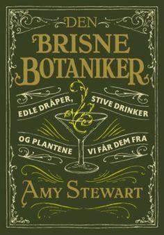 """""""Den brisne botaniker - edle dråper, stive drinker og plantene vi får dem fra"""" av Amy Stewart"""