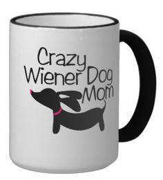 Crazy Wiener Dog Mom Dachshund Coffee Mug