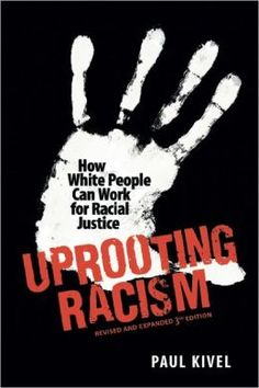 Uprooting Racism: How White People Can Work for Racial Justice by Paul Kivel published by New Society Publishers
