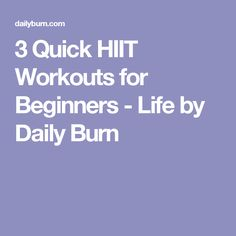 3 Quick HIIT Workouts for Beginners - Life by Daily Burn
