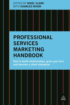 he market for professional services and consulting firms is changing, driven by evolving and more demanding client requirements. Legal, accountancy and other professional services firms are now looking for a new breed of leaders with the insight to help deliver those requirements. Professional Services Marketing Handbook, published in association with the Professional Services Marketing Group, is for marketing and business development professionals, sales specialists, and a firm's technical…