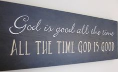 Inspirational Saying Sign - God is good all the time - All the time God is good - FREE HAND Painted 7 x 20. $30.00, via Etsy.