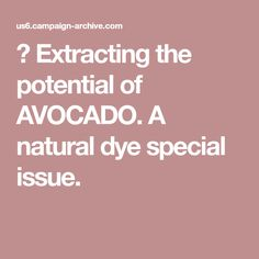 🌞Extracting the potential of AVOCADO. A natural dye special issue.