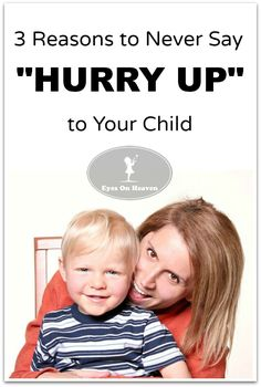 "I need this! Why you should never say ""hurry up"" to your child, and what you can do instead."