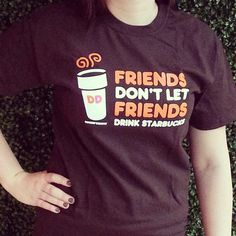 Friends Don't Let Friends Drink Starbucks t-shirt, available at participating U.S. DDs