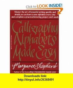 Calligraphy Alphabets Made Easy (Perigee) (9780399512575) Margaret Shepherd , ISBN-10: 0399512578  , ISBN-13: 978-0399512575 ,  , tutorials , pdf , ebook , torrent , downloads , rapidshare , filesonic , hotfile , megaupload , fileserve