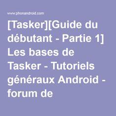 [Tasker][Guide du débutant - Partie 1] Les bases de Tasker - Tutoriels généraux Android - forum de PhonAndroid