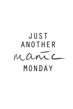 Just another manic Monday..