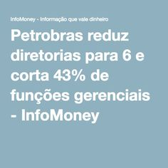 Petrobras reduz diretorias para 6 e corta 43% de funções gerenciais - InfoMoney