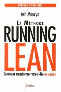 MAURYA, Ash, RIES, Eric et AUZERAIS, Amandine. La méthode running lean: comment transformer votre idée en succès. S.l.: Les Editions Diateino, 2014. ISBN 978-2-35456-123-9