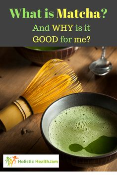 What is matcha and why is it good for me?