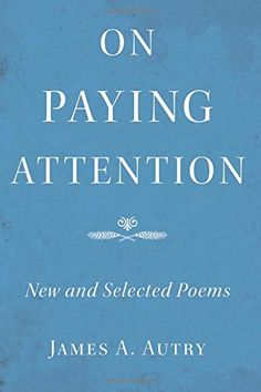 "On Paying Attention: New and Selected Poems by James A. Autry. ""Jim Autry's poems have long snatched my breath by the beautiful and impressive ways they reveal the life of the man—his good heart, his keen eye, his feeling for the experience of others."" —Bill Moyers http://www.amazon.com/dp/0991574435/ref=cm_sw_r_pi_dp_VQz-vb0B7APRJ"