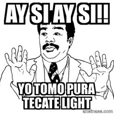 Ay si, Ay si, Yo tomo pura tecate light