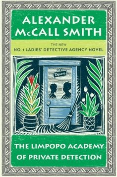 The Limpopo Academy of Private Detection / Alexander McCall Smith ~ Precious Ramotswe is back! She's called in to tackle a mysterious disciplinary problem at her adopted daughter's school...Her trustworthy assistant, Grace Makutsi, is having trouble adjusting to wedded bliss, and the estimable Clovis Andersen, author of The Principles of Private Investigation--the No. 1 Ladies' prized manual--has arrived, right there, in Botswana, on a case of his own. Bush tea anyone?