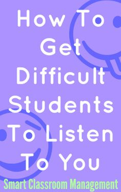 Smart Classroom Management: How To Get Difficult Students To Listen To You