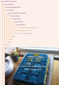"21 Tumblr Posts Hilariously Hijacked By Fandoms. ... ""I'm sorry we made that post about Doctor Who"" TARDIS cake. Also... ""look for a skinny and rather tall guy in your fireplace. and then make out with him. and then wait for him until you die because he will never show up again."""