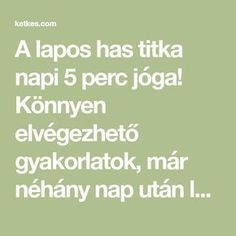 A lapos has titka napi 5 perc jóga! Könnyen elvégezhető gyakorlatok, már néhány nap után látható az eredmény! - Ketkes.com Yoga Fitness, Health Fitness, Belly Fat Burner Workout, Pilates, Health Tips, Exercise, Sports, Nap, Math Equations