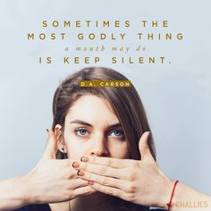 """""""Sometimes the most godly thing a mouth may do is keep silent."""" (D.A. Carson)"""