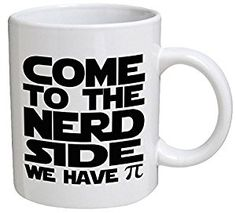 Amazon.com: Funny Mug - Come to the nerd side, we have PIE - 11 OZ Coffee Mugs - Funny Inspirational and sarcasm - By A Mug To Keep TM: Kitchen & Dining